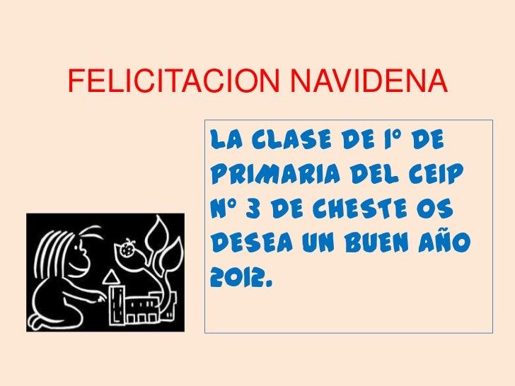 FELICITACION NAVIDENA       LA CLASE DE 1º DE       PRIMARIA DEL CEIP       Nº 3 DE CHESTE OS       DESEA UN BUEN AÑO     ...