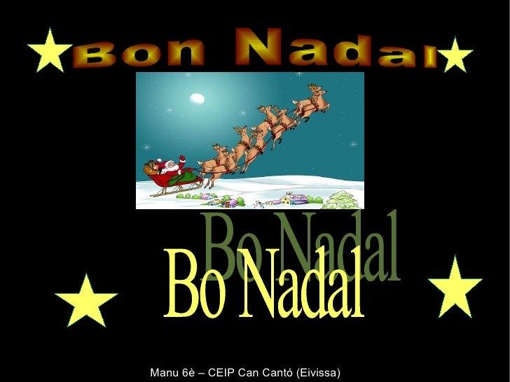 Manu 6è – CEIP Can Cantó (Eivissa) Bon Nadal Bo Nadal