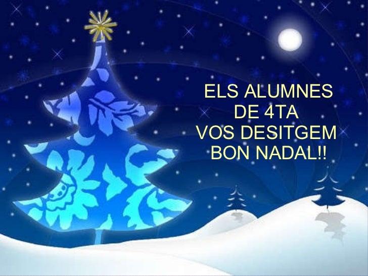 ELS ALUMNES DE 4TA  VOS DESITGEM  BON NADAL!!