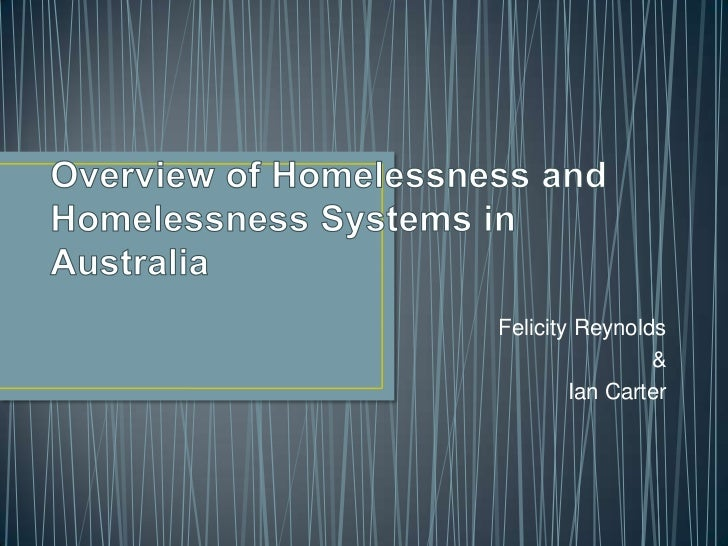Overview of Homelessness and Homelessness Systems in Australia<br />Felicity Reynolds<br />&<br />Ian Carter<br />