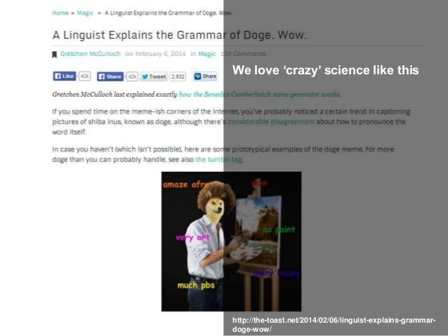 We love 'crazy' science like this http://the-toast.net/2014/02/06/linguist-explains-grammar- doge-wow/