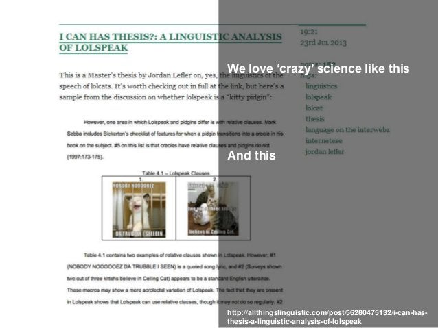 We love 'crazy' science like this And this http://allthingslinguistic.com/post/56280475132/i-can-has- thesis-a-linguistic-...