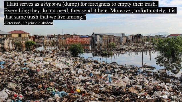 """Photo by Crystal A. Felima (2015) """"Haiti serves as a depotwa (dump) for foreigners to empty their trash. Everything they d..."""