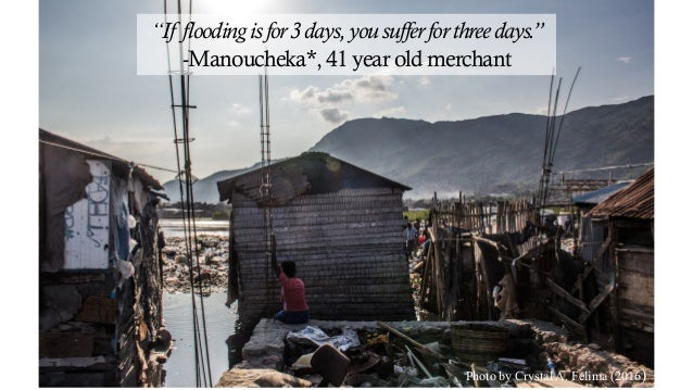 "Photo by Crystal A. Felima (2016) ""If floodingisfor3days,yousufferforthreedays."" -Manoucheka*, 41 year old merchant"