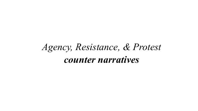 Agency, Resistance, & Protest counter narratives