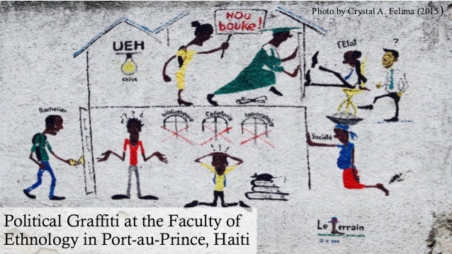 Photo by Crystal A. Felima (2015) Political Graffiti at the Faculty of Ethnology in Port-au-Prince, Haiti