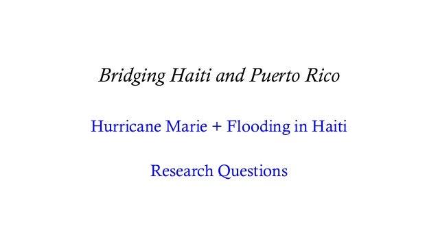 Bridging Haiti and Puerto Rico Hurricane Marie + Flooding in Haiti Research Questions