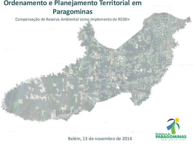 Ordenamento e Planejamento Territorial em Paragominas Compensação de Reserva Ambiental como implemento de REDD+ Belém, 13 ...