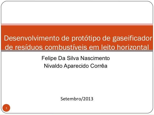 Felipe Da Silva Nascimento Nivaldo Aparecido Corrêa 1 Desenvolvimento de protótipo de gaseificador de resíduos combustívei...