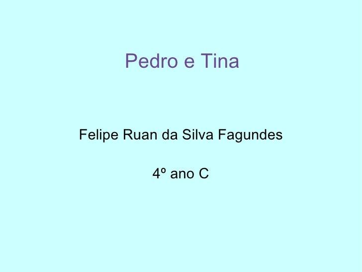 Pedro e Tina Felipe Ruan da Silva Fagundes 4º ano C