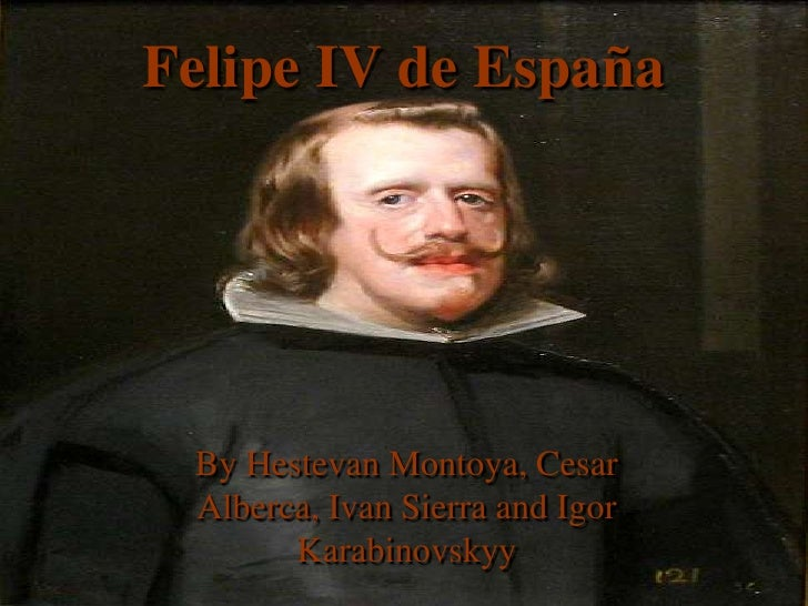 Felipe IV de España<br />By Hestevan Montoya, Cesar Alberca, Ivan Sierra and Igor Karabinovskyy <br />