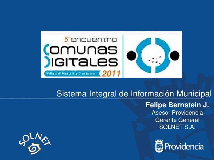 Sistema Integral de Información Municipal<br />Felipe Bernstein J.<br />Asesor Providencia<br />Gerente General<br />SOLNE...