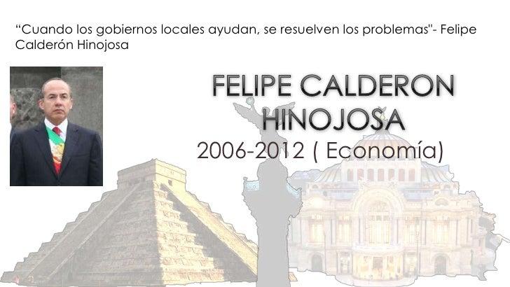 """""""Cuando los gobiernos locales ayudan, se resuelven los problemas""""- FelipeCalderón Hinojosa                            2006..."""