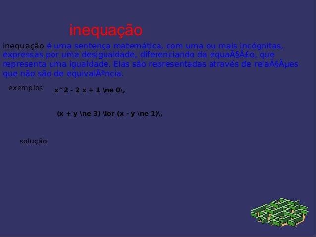inequação inequação é uma sentença matemática, com uma ou mais incógnitas, expressas por uma desigualdade, diferenciando d...