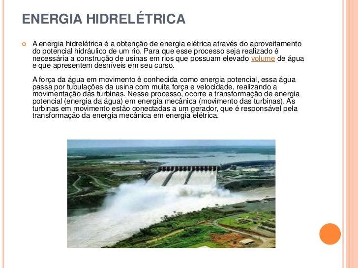 ENERGIA HIDRELÉTRICA<br />A energia hidrelétrica é a obtenção de energia elétrica através do aproveitamento do potencial h...