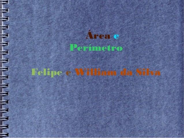 Área e  Perímetro  Felipe e William da Silva