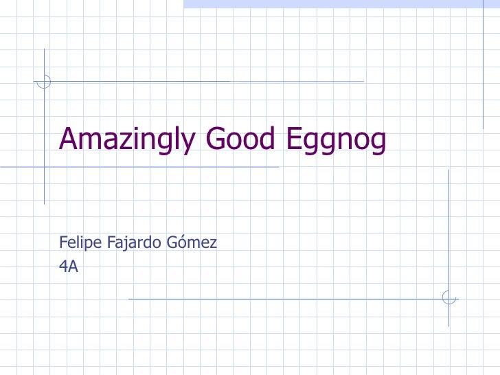 Amazingly Good Eggnog   Felipe Fajardo Gómez 4A