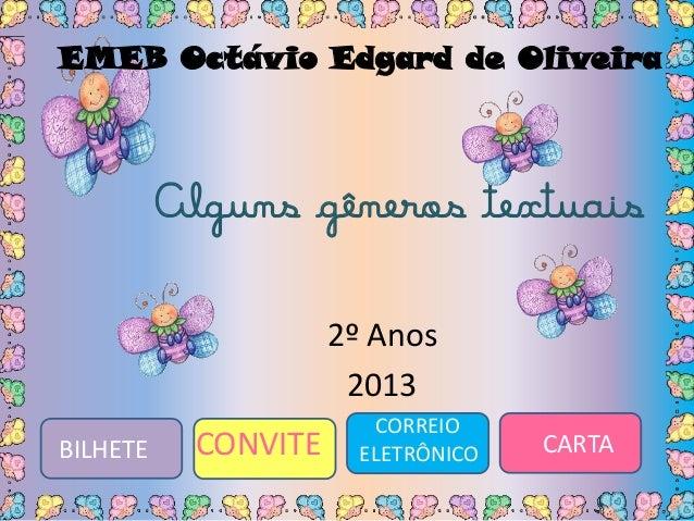 Alguns gêneros textuais 2º Anos 2013 EMEB Octávio Edgard de Oliveira BILHETE CORREIO ELETRÔNICO CARTACONVITE