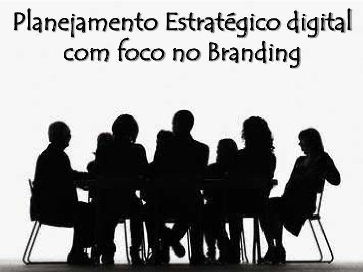 Planejamento Estratégico digital <br />com foco no Branding<br />