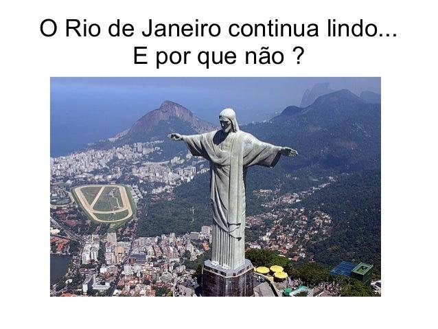 O Rio de Janeiro continua lindo... E por que não ?