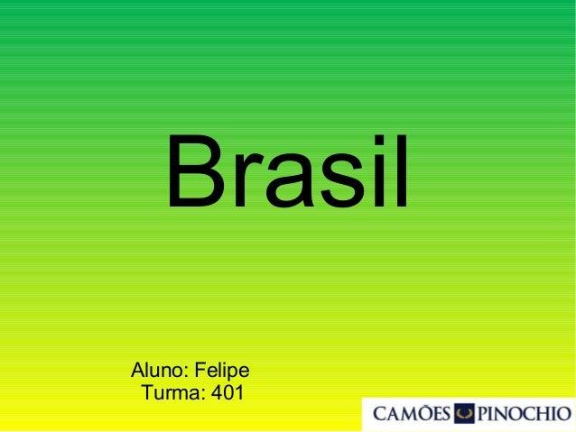 Brasil Aluno: Felipe Turma: 401