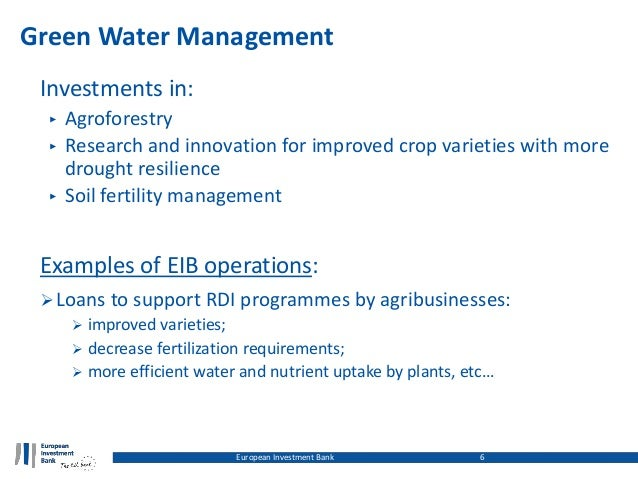Green Water Management Investments in: ‣ Agroforestry ‣ Research and innovation for improved crop varieties with more drou...
