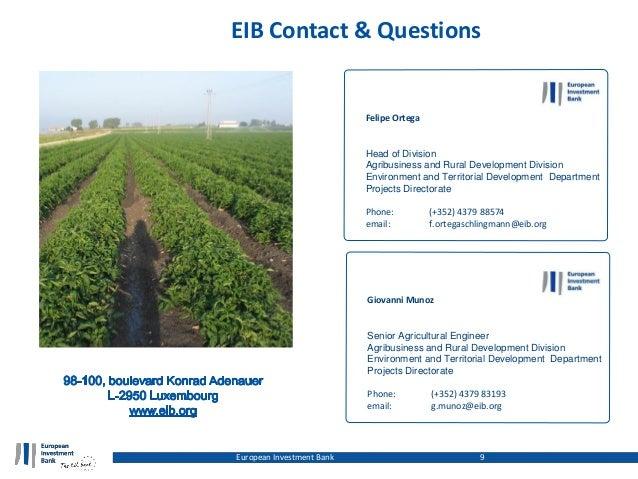 EIB Contact & Questions Felipe Ortega Head of Division Agribusiness and Rural Development Division Environment and Territo...