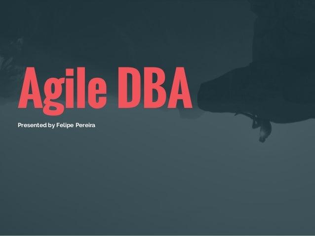 Agile DBAPresented byFelipe Pereira