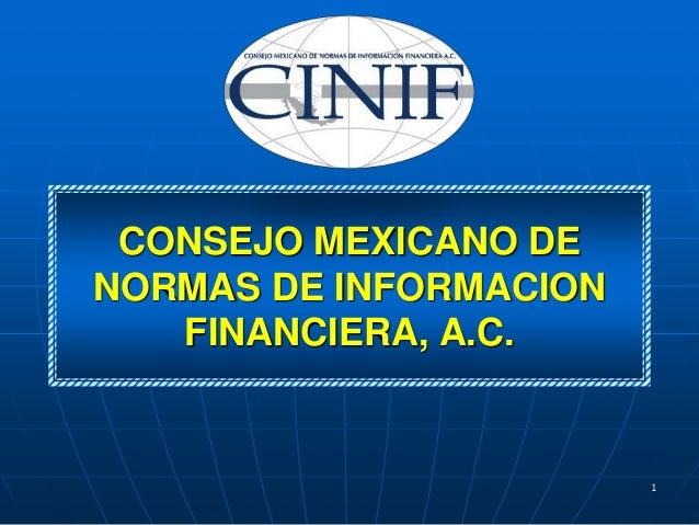 CONSEJO MEXICANO DENORMAS DE INFORMACION   FINANCIERA, A.C.                        1