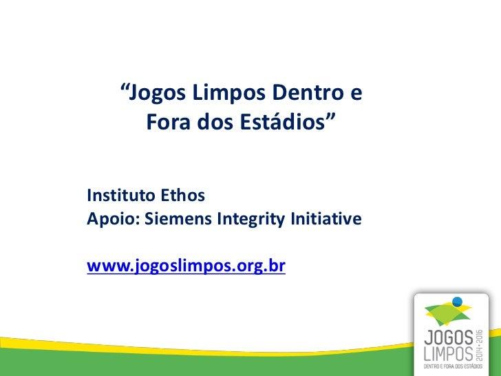 """""""Jogos Limpos Dentro e       Fora dos Estádios""""Instituto EthosApoio: Siemens Integrity Initiativewww.jogoslimpos.org.br"""