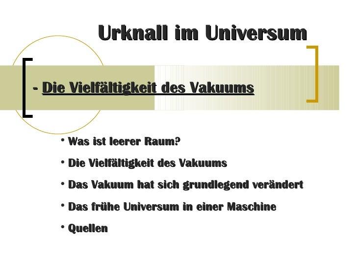 Urknall im Universum -  Die Vielfältigkeit des Vakuums <ul><li>Was ist leerer Raum? </li></ul><ul><li>Die Vielfältigkeit d...