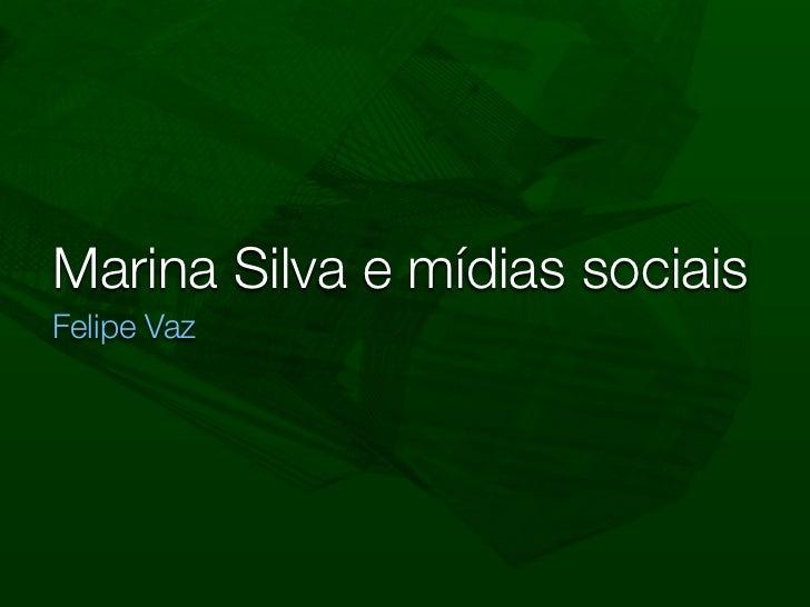 Marina Silva e mídias sociaisFelipe Vaz
