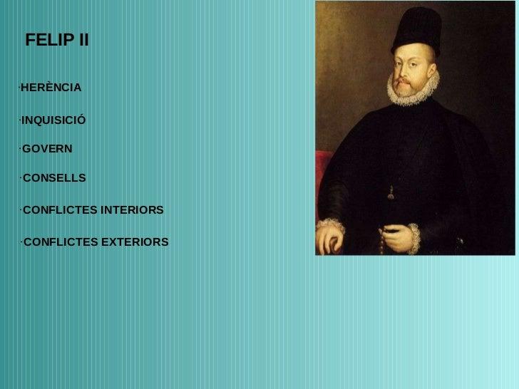 FELIP II · HERÈNCIA · INQUISICIÓ · GOVERN · CONSELLS · CONFLICTES INTERIORS · CONFLICTES EXTERIORS