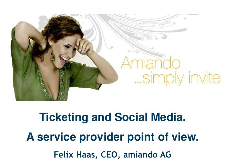 Ticketing and Social Media.<br />Aservice provider point of view. <br />Felix Haas, CEO, amiando AG<br />