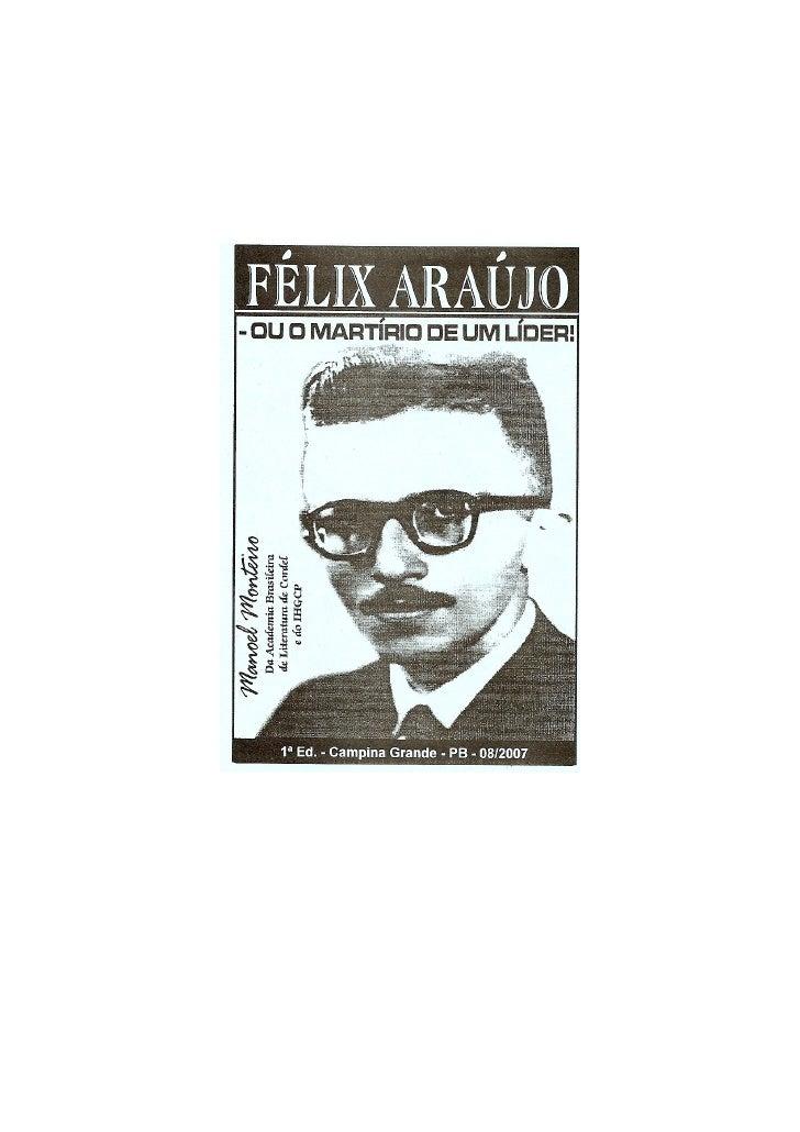 FÉLIX ARAÚJO  - ou o martírio de um          líder!   Autor: Manoel Monteiro  Da Academia Brasileira de Literatura de Cord...