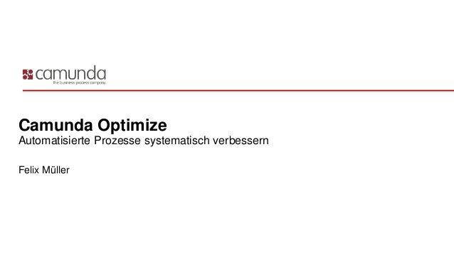 Camunda Optimize Automatisierte Prozesse systematisch verbessern Felix Müller