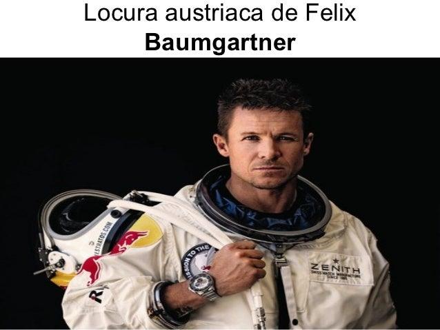 Locura austriaca de Felix     Baumgartner