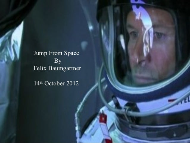 Jump From Space        ByFelix Baumgartner14th October 2012