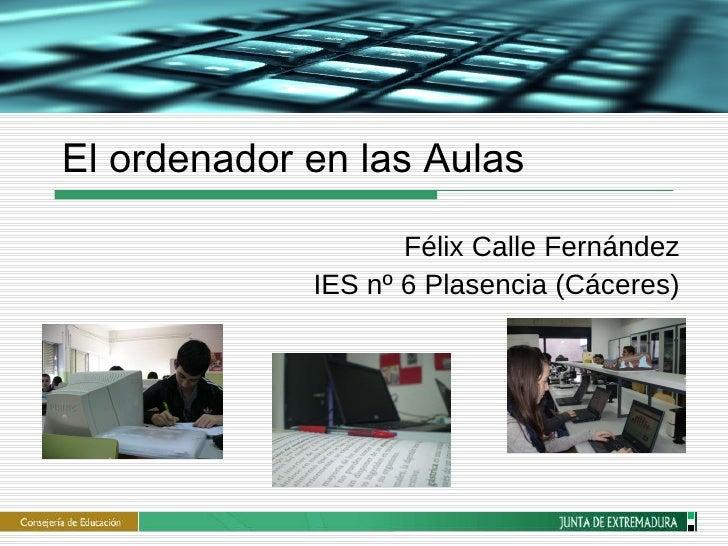 El ordenador en las Aulas Félix Calle Fernández IES nº 6 Plasencia (Cáceres)