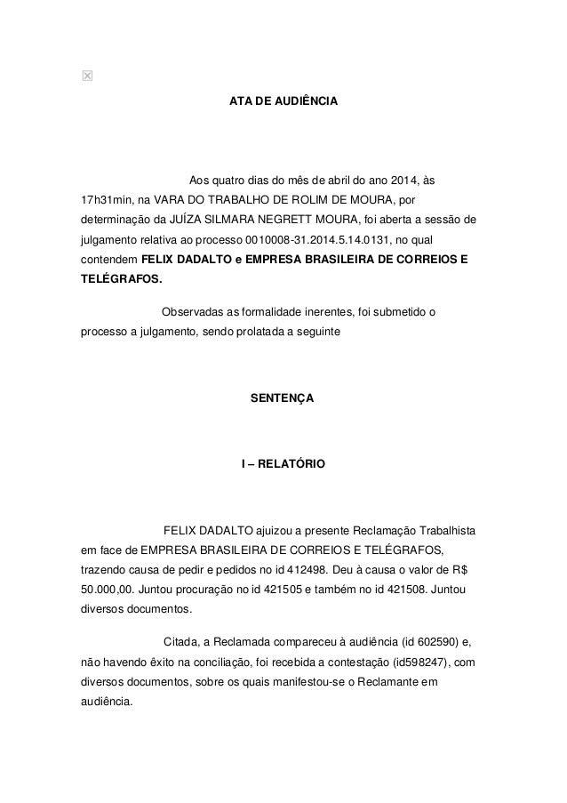 ATA DE AUDIÊNCIA Aos quatro dias do mês de abril do ano 2014, às 17h31min, na VARA DO TRABALHO DE ROLIM DE MOURA, por dete...