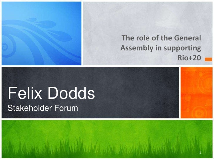 The role of the General                    Assembly in supporting                                     Rio+20Felix DoddsSta...