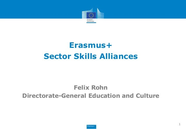 Erasmus+  Sector Skills Alliances  Felix Rohn  Directorate-General Education and Culture  1