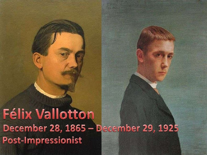 Félix Vallotton<br />December 28, 1865– December 29, 1925<br />Post-Impressionist<br />
