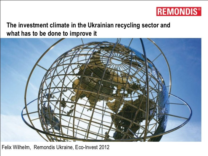 The investment climate in the Ukrainian recycling sector and  what has to be done to improve itFelix Wilhelm, Remondis Ukr...