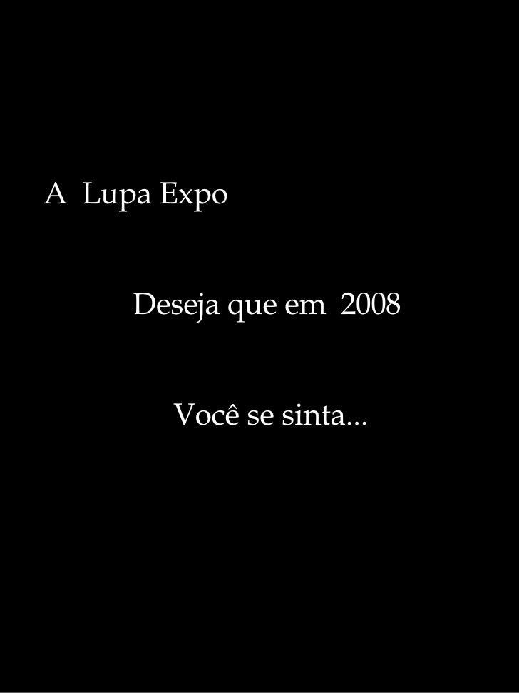 A  Lupa Expo  Deseja que em  2008 Você se sinta...