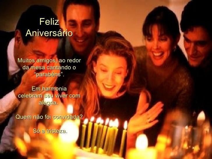 """Feliz Aniversário Muitos amigos, ao redor da mesa cantando o """"parabéns"""". Em harmonia  celebram seu viver com alegria.  Que..."""