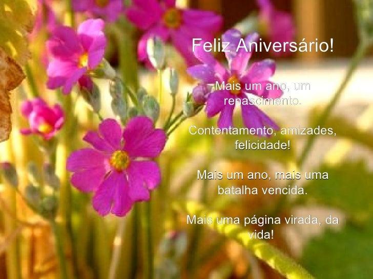 Feliz Aniversário! Mais um ano, um renascimento. Contentamento, amizades, felicidade! Mais um ano, mais uma batalha vencid...