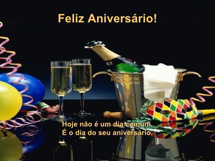 Feliz Aniversário! Hoje não é um dia comum. É o dia do seu aniversário.