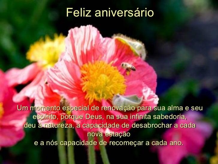 Feliz aniversário Um momento especial de renovação para sua alma e seu espírito, porque Deus, na sua infinita sabedoria, d...