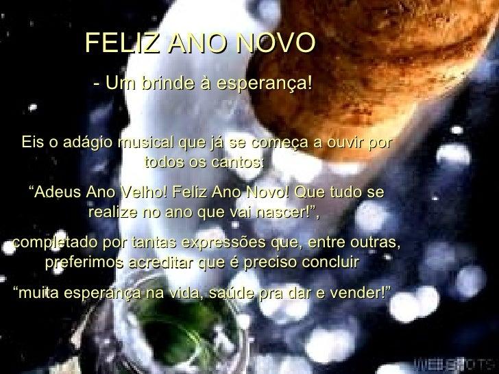"""FELIZ ANO NOVO - Um brinde à esperança!  Eis o adágio musical que já se começa a ouvir por todos os cantos: """" Adeus Ano V..."""